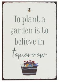 Metalskilt To plant a garden is to believe in tomorrow , hemmetshjarta.dk